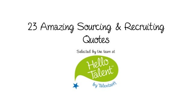 23 Amazing Sourcing & Recruiting Quotes Selected by the team at
