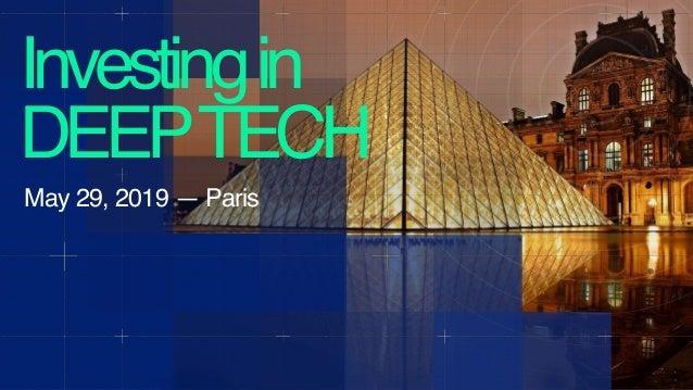 Investingin DEEPTECH May 29, 2019 — Paris