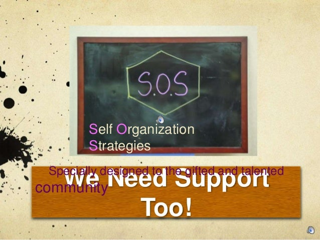 We Need Support Too! Self Organization Strategies Specially designed to the gifted and talented community