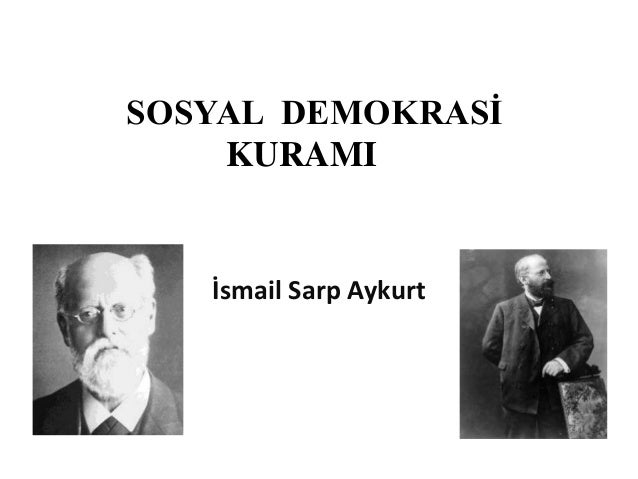 SOSYAL DEMOKRASİ KURAMI  İsmail Sarp Aykurt