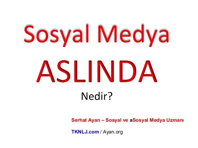 Serhat Ayan – Sosyal ve aSosyal Medya Uzmanı TKNLJ.com / Ayan.org