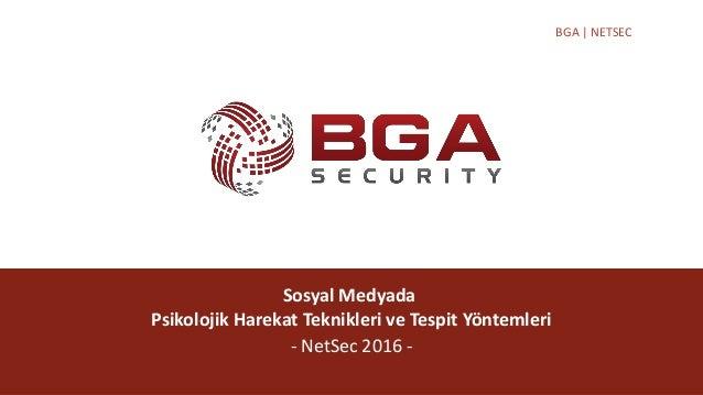 @BGASecurity BGA | NETSEC Sosyal Medyada Psikolojik Harekat Teknikleri ve Tespit Yöntemleri - NetSec 2016 -