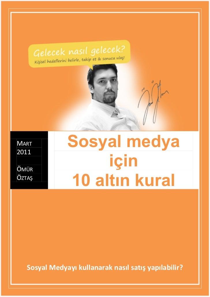 MART2011               Sosyal medyaÖMÜR                    içinÖZTAŞ               10 altın kural   Sosyal Medyayı kullana...