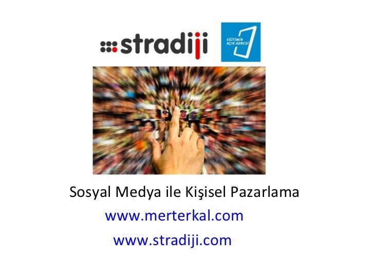 Sosyal Medya ile Kişisel Pazarlama     www.merterkal.com      www.stradiji.com