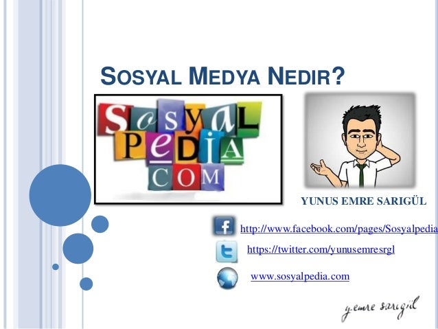 SOSYAL MEDYA NEDIR?                       YUNUS EMRE SARIGÜL          http://www.facebook.com/pages/Sosyalpedia           ...