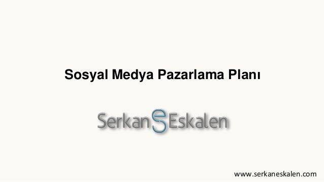 Sosyal Medya Pazarlama Planı www.serkaneskalen.com