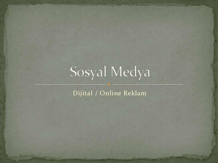 Dijital / Online Reklam<br />Sosyal Medya<br />