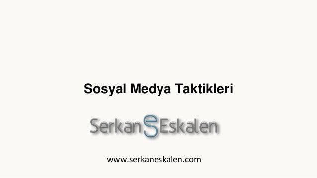 Sosyal Medya Taktikleri www.serkaneskalen.com