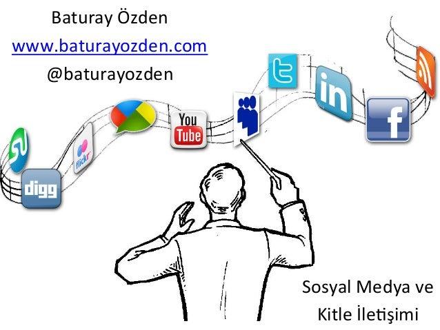 Baturay  Özden   www.baturayozden.com   @baturayozden    Sosyal  Medya  ve   Kitle  İle<şimi