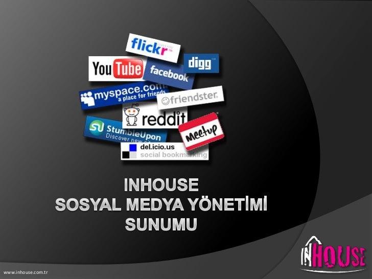 INHOUSE Sosyal medyA yönetİmİ SUNUMU<br />www.inhouse.com.tr<br />