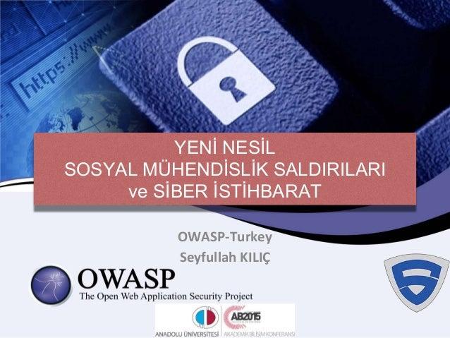 YENİ NESİL SOSYAL MÜHENDİSLİK SALDIRILARI ve SİBER İSTİHBARAT OWASP-Turkey Seyfullah KILIÇ
