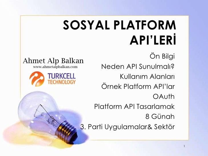 SOSYAL PLATFORM API'LERİ<br />Ön Bilgi<br />Neden API Sunulmalı?<br />Kullanım Alanları<br />Örnek Platform API'lar<br />O...