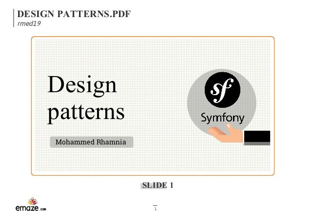 DESIGN PATTERNS.PDF rmed19 SLIDE 1 1 Design patterns Mohammed Rhamnia