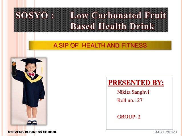 PRESENTED BY: Nikita Sanghvi Roll no.: 27 GROUP: 2 A SIP OF HEALTH AND FITNESS STEVENS BUSINESS SCHOOL BATCH : 2009-11