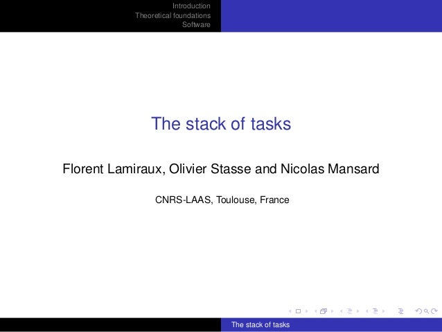 Introduction Theoretical foundations Software The stack of tasks Florent Lamiraux, Olivier Stasse and Nicolas Mansard CNRS...