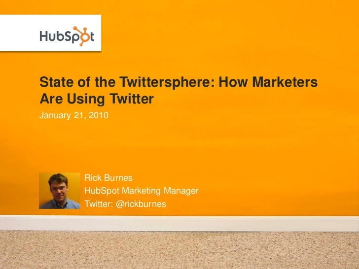 State of the Twittersphere: How Marketers Are Using Twitter January 21, 2010               Rick Burnes           HubSpot M...
