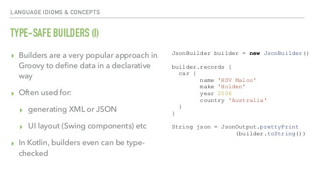 LANGUAGE IDIOMS & CONCEPTS TYPE-SAFE BUILDERS (I) ▸ Builders are a very popular approach in Groovy to define data in a decl...