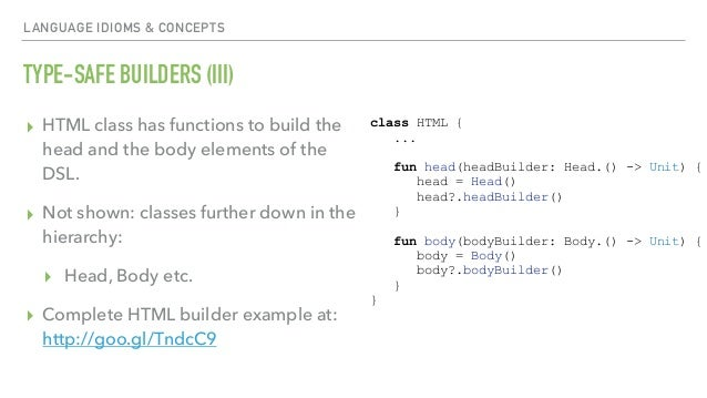 LANGUAGE IDIOMS & CONCEPTS TYPE-SAFE BUILDERS (III) ▸ HTML class has functions to build the head and the body elements of ...