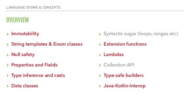 LANGUAGE IDIOMS & CONCEPTS OVERVIEW ▸ Immutability ▸ String templates & Enum classes ▸ Null safety ▸ Properties and Fields...