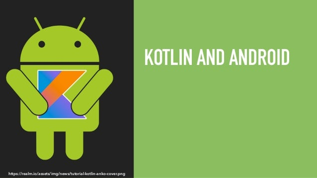 KOTLIN AND ANDROID https://realm.io/assets/img/news/tutorial-kotlin-anko-cover.png