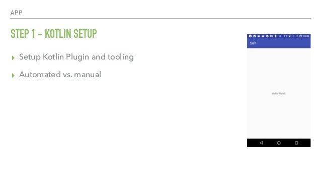 APP STEP 1 - KOTLIN SETUP ▸ Setup Kotlin Plugin and tooling ▸ Automated vs. manual