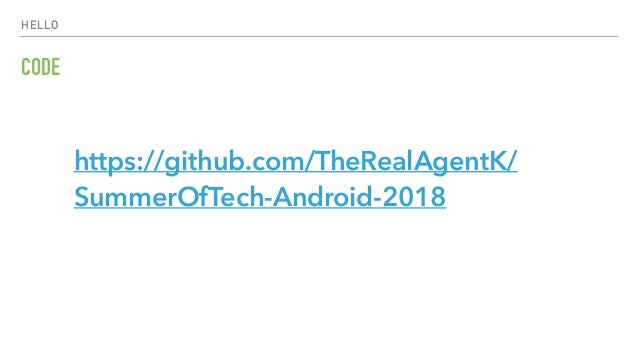 HELLO CODE https://github.com/TheRealAgentK/ SummerOfTech-Android-2018
