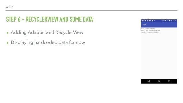 APP STEP 6 - RECYCLERVIEW AND SOME DATA ▸ Adding Adapter and RecyclerView ▸ Displaying hardcoded data for now