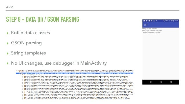APP STEP 8 - DATA (II) / GSON PARSING ▸ Kotlin data classes ▸ GSON parsing ▸ String templates ▸ No UI changes, use debugge...
