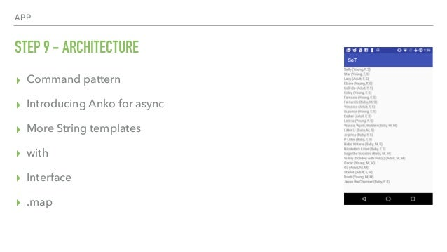 APP STEP 9 - ARCHITECTURE ▸ Command pattern ▸ Introducing Anko for async ▸ More String templates ▸ with ▸ Interface ▸ .map
