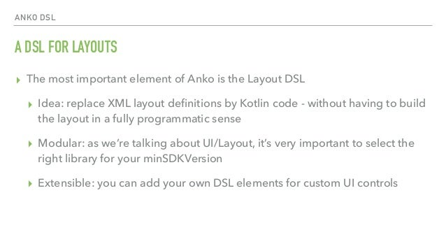 ANKO DSL A DSL FOR LAYOUTS ▸ The most important element of Anko is the Layout DSL ▸ Idea: replace XML layout definitions by...