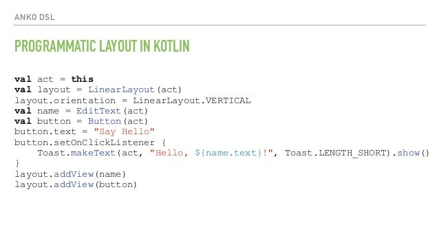 ANKO DSL PROGRAMMATIC LAYOUT IN KOTLIN val act = this val layout = LinearLayout(act) layout.orientation = LinearLayout.VER...