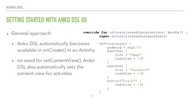 ANKO DSL GETTING STARTED WITH ANKO DSL (II) ▸ General approach: ▸ Anko DSL automatically becomes available in onCreate() i...