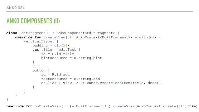 ANKO DSL ANKO COMPONENTS (II) override fun onCreateView(...)= EditFragmentUI().createView(AnkoContext.create(ctx,this)) cl...