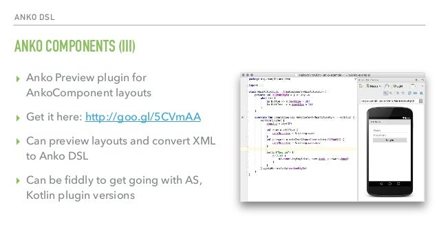 ANKO DSL ANKO COMPONENTS (III) ▸ Anko Preview plugin for AnkoComponent layouts ▸ Get it here: http://goo.gl/5CVmAA ▸ Can p...