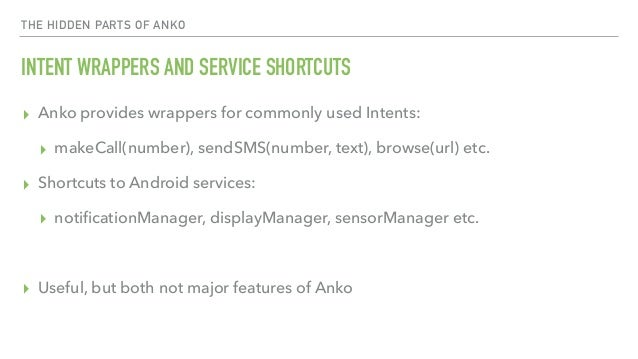 THE HIDDEN PARTS OF ANKO INTENT WRAPPERS AND SERVICE SHORTCUTS ▸ Anko provides wrappers for commonly used Intents: ▸ makeC...