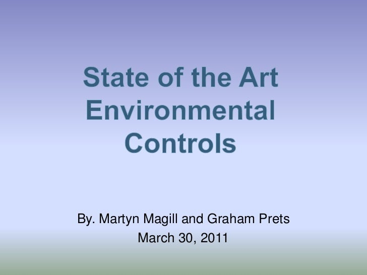 State of the Art Environmental Controls<br />By. Martyn Magill and Graham Prets<br />March 30, 2011<br />