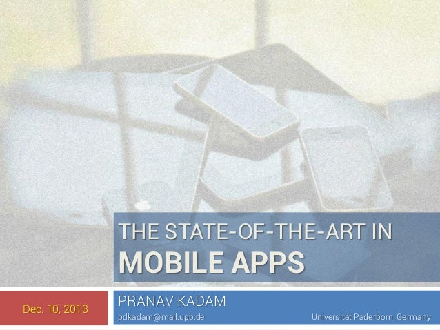 THE STATE-OF-THE-ART IN  MOBILE APPS Dec. 10, 2013  PRANAV KADAM pdkadam@mail.upb.de  Universität Paderborn, Germany