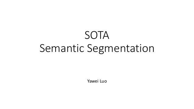 SOTA Semantic Segmentation Yawei Luo