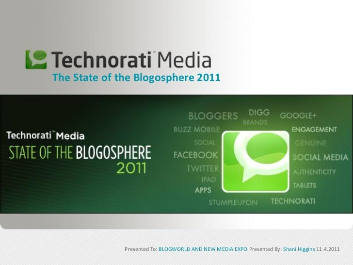 The State of the Blogosphere 2011              Presented To: BLOGWORLD AND NEW MEDIA EXPO Presented By: Shani Higgins 11.4...