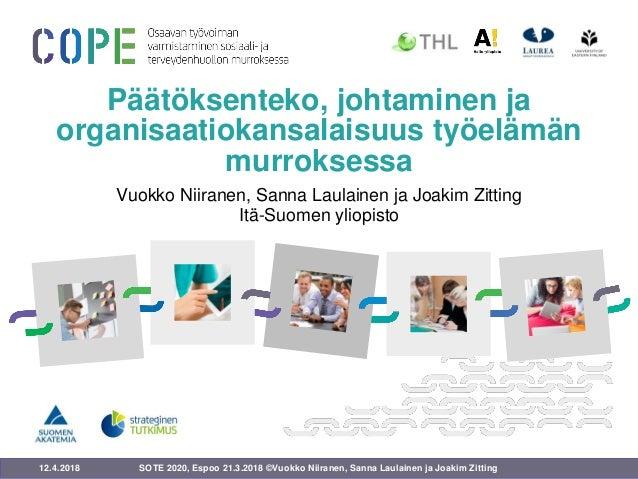 12.4.2018 Päätöksenteko, johtaminen ja organisaatiokansalaisuus työelämän murroksessa Vuokko Niiranen, Sanna Laulainen ja ...
