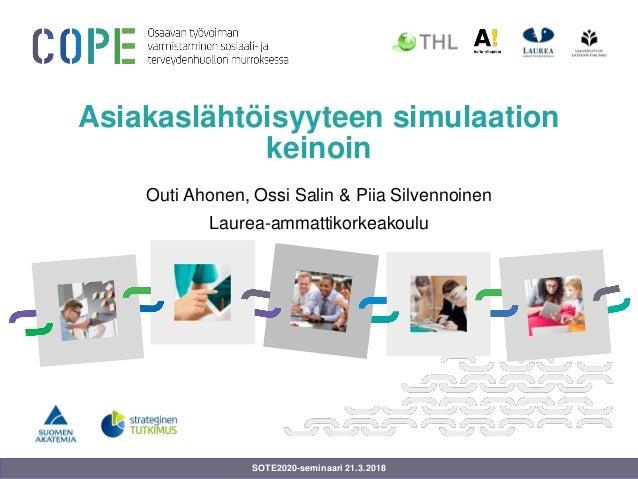 Asiakaslähtöisyyteen simulaation keinoin Outi Ahonen, Ossi Salin & Piia Silvennoinen Laurea-ammattikorkeakoulu SOTE2020-se...
