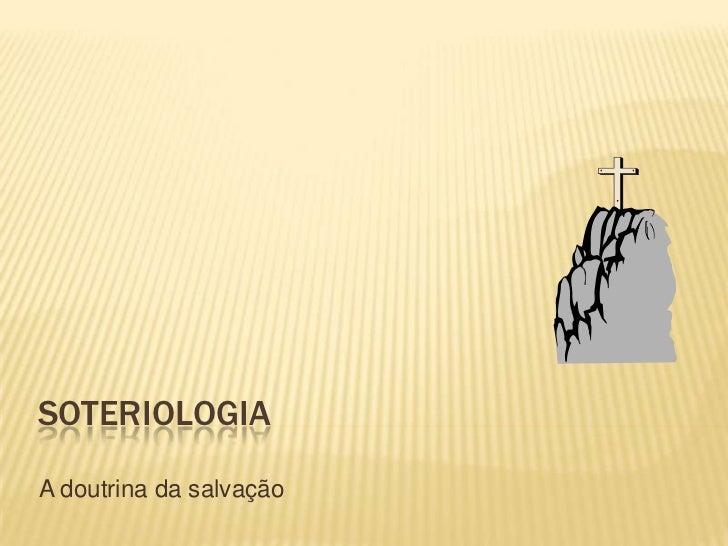 Soteriologia<br />A doutrina da salvação<br />