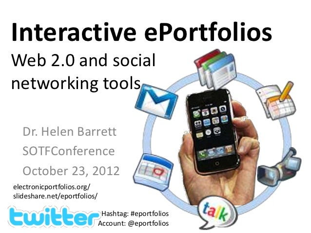 Interactive ePortfoliosWeb 2.0 and socialnetworking tools   Dr. Helen Barrett   SOTFConference   October 23, 2012electroni...