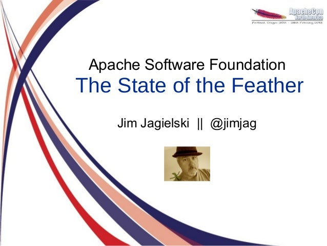 Apache Software FoundationThe State of the Feather    Jim Jagielski || @jimjag