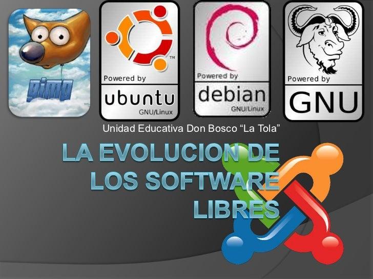"""La EVOLUCION DE LOS Software LIBRES<br />Unidad Educativa Don Bosco """"La Tola""""<br />"""