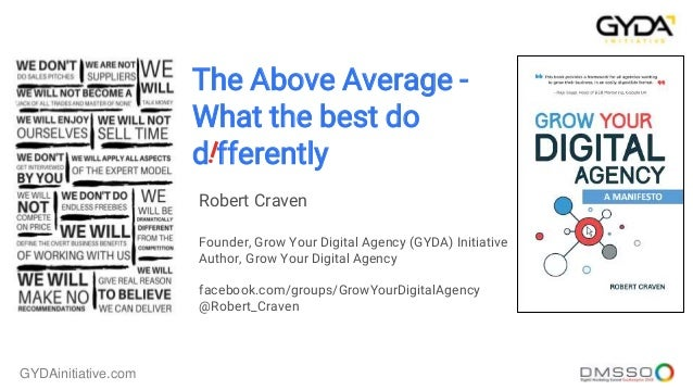 GYDAinitiative.com The Above Average - What the best do d fferently Robert Craven Founder, Grow Your Digital Agency (GYDA)...