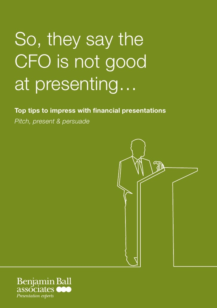 So, they say the CFO is not good at presenting… Top tips to impress with financial presentations Pitch, present & persuade...