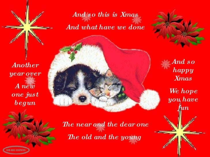 And so this is Xmas And what have we done Another year over A new one just begun And so happy Xmas We hope you have fun Th...