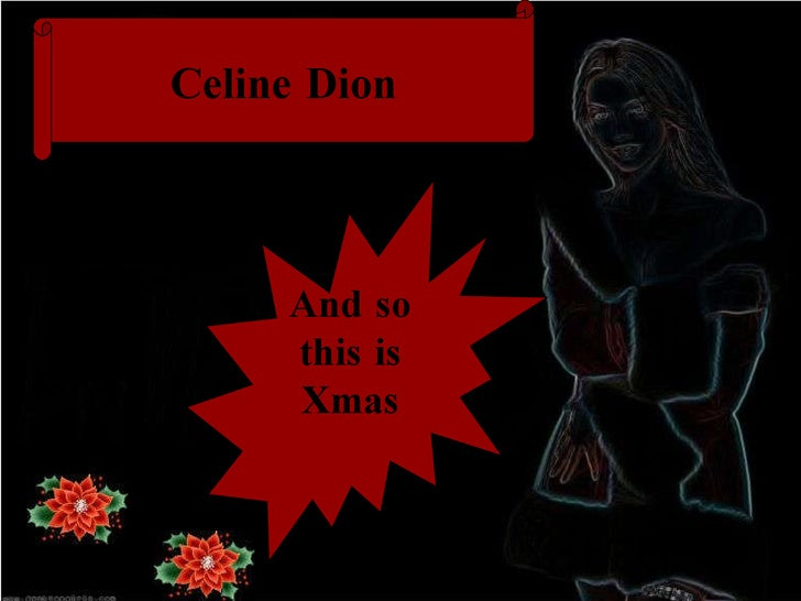 Celine Dion And so this is Xmas