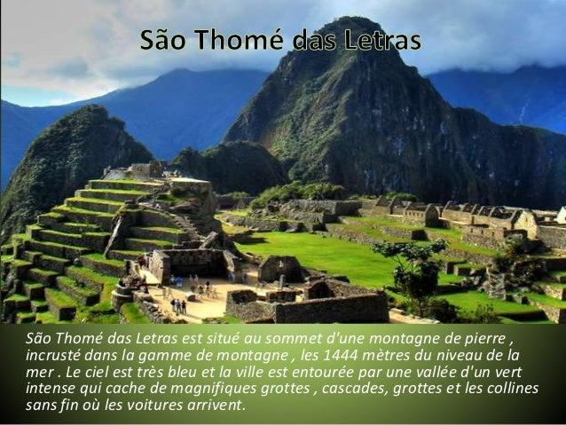 São Thomé das Letras est situé au sommet d'une montagne de pierre , incrusté dans la gamme de montagne , les 1444 mètres d...